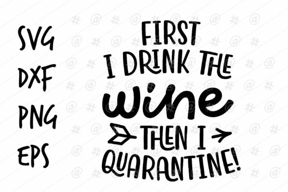 Download Free First I Drink Wine Then I Quarantine Graphic By Spoonyprint for Cricut Explore, Silhouette and other cutting machines.