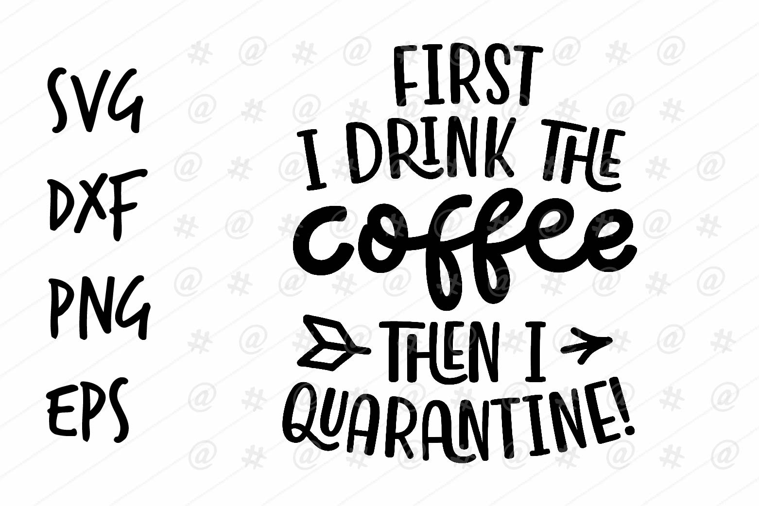 Download Free First Drink Coffee Then I Quarantine Graphic By Spoonyprint for Cricut Explore, Silhouette and other cutting machines.