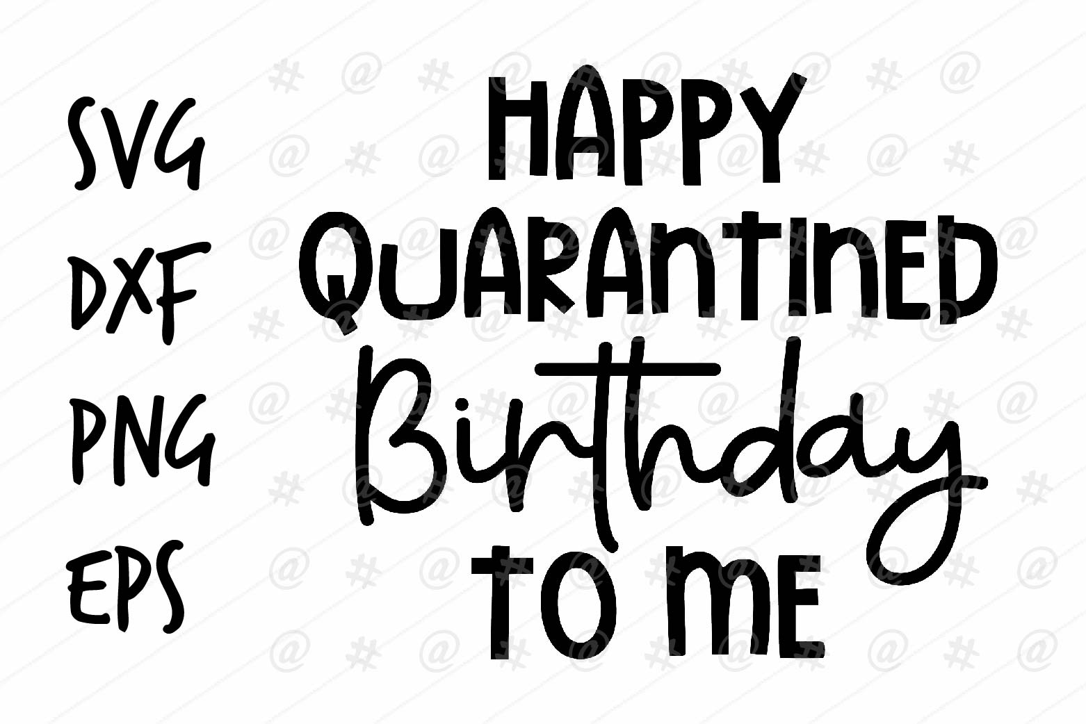 Download Free Happy Quarantine Birthday To Me Graphic By Spoonyprint for Cricut Explore, Silhouette and other cutting machines.