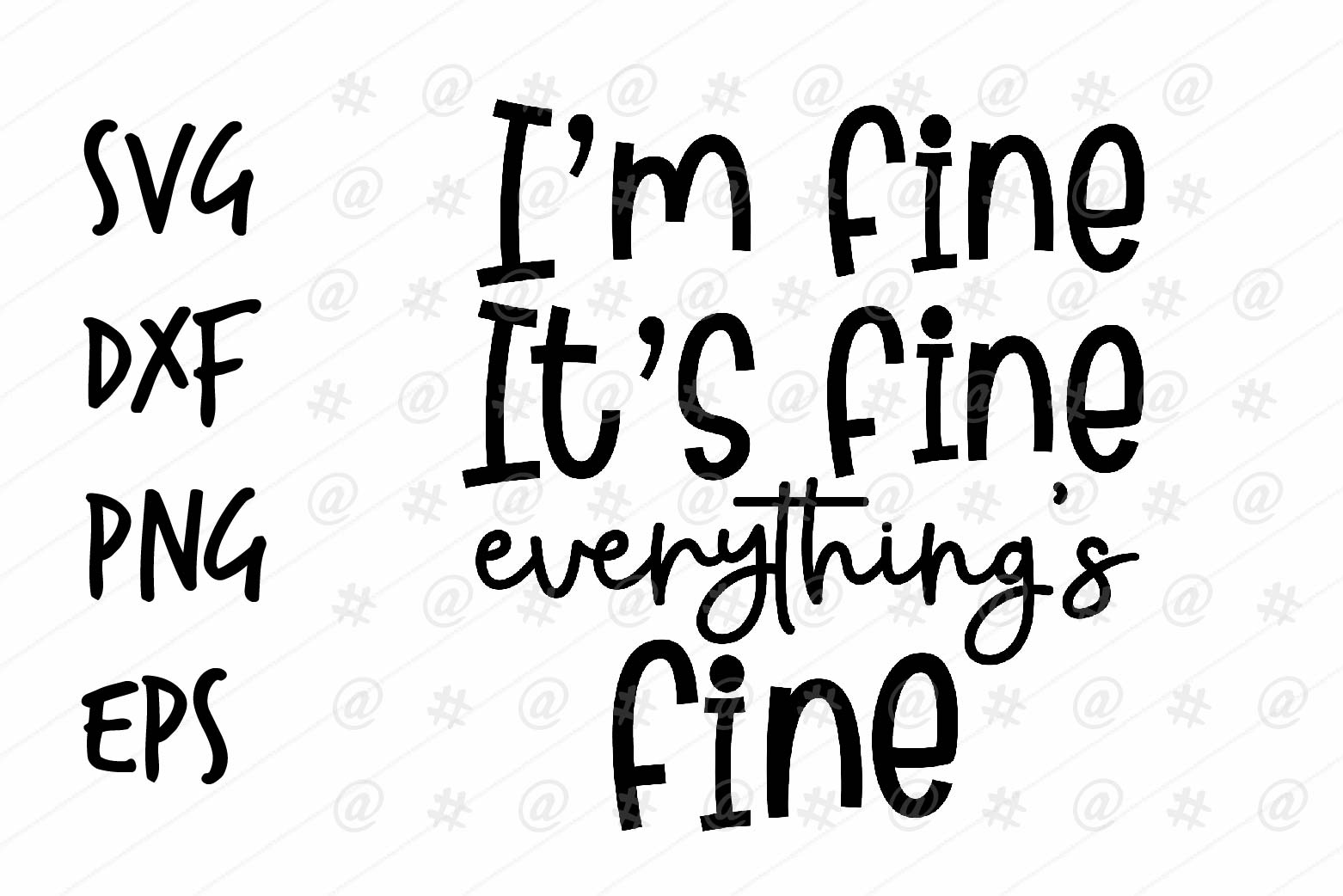 Download Free I M Fine Everything S Fine Graphic By Spoonyprint Creative Fabrica for Cricut Explore, Silhouette and other cutting machines.