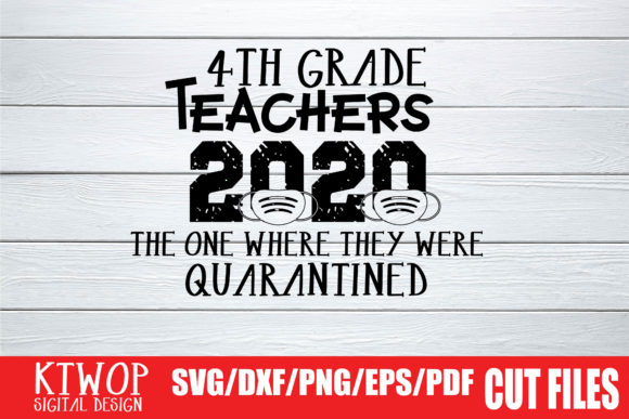 Download Free 4th Grade Teacher Quarantine 2020 Graphic By Ktwop Creative for Cricut Explore, Silhouette and other cutting machines.