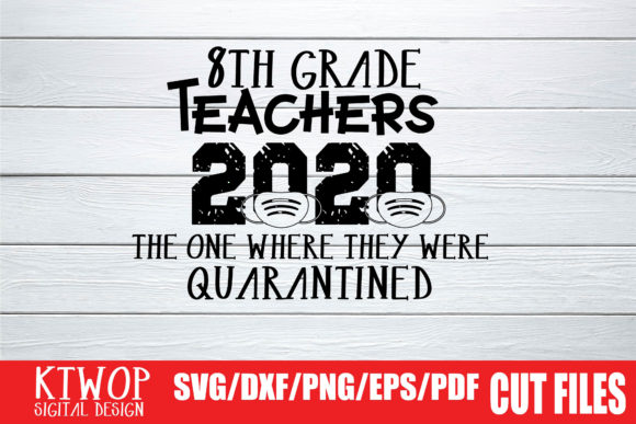 Download Free 8th Grade Teacher Quarantine 2020 Graphic By Ktwop Creative for Cricut Explore, Silhouette and other cutting machines.