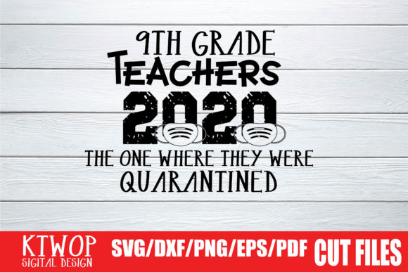Download Free 9th Grade Teachers 2020 The One Where They Were Quarantined for Cricut Explore, Silhouette and other cutting machines.