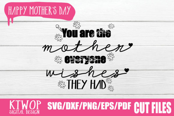 Download Free You Are The Mother Everyone Wishes They Had Graphic By Ktwop for Cricut Explore, Silhouette and other cutting machines.