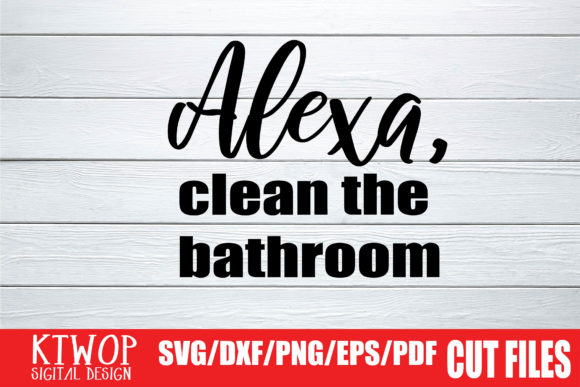 Alexa Clean The Bathroom Graphic By Ktwop Creative Fabrica