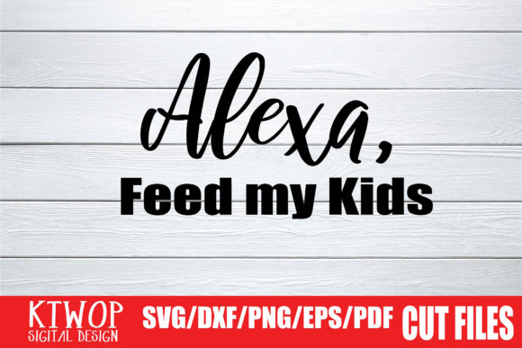 Download Free Alexa Feed My Kids Graphic By Ktwop Creative Fabrica for Cricut Explore, Silhouette and other cutting machines.