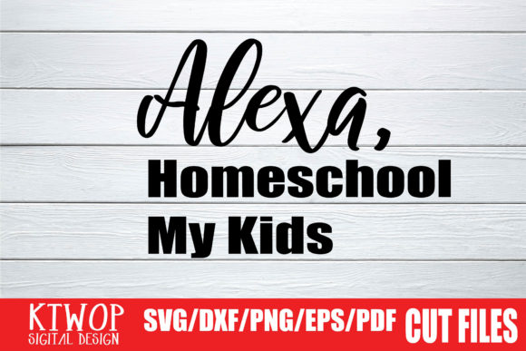 Download Free Alexa Homeschool My Kids Graphic By Ktwop Creative Fabrica for Cricut Explore, Silhouette and other cutting machines.