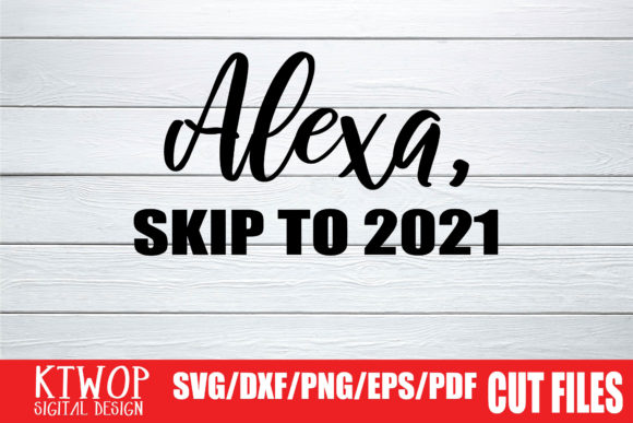 Download Free Alexa Skip To 2021 Graphic By Ktwop Creative Fabrica for Cricut Explore, Silhouette and other cutting machines.