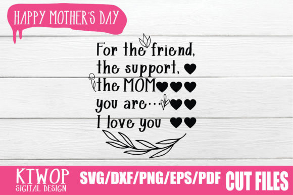 Download Free For The Friend The Support The Mom You Are I Love You Graphic By Ktwop Creative Fabrica for Cricut Explore, Silhouette and other cutting machines.