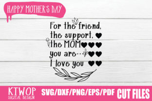 Download Free For The Friend The Support The Mom You Are I Love You Graphic for Cricut Explore, Silhouette and other cutting machines.