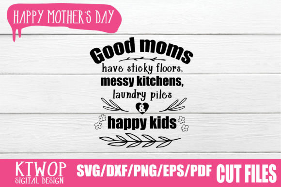 Print on Demand: Good Moms Have Sticky Floors, Messy Kitchens, Laundry Piles and Happy Kids Graphic Crafts By KtwoP