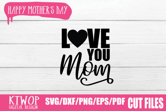 Download Free Love You Mom Graphic By Ktwop Creative Fabrica for Cricut Explore, Silhouette and other cutting machines.