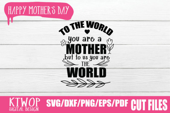 Print on Demand: To the World You Are a Mother, but to Us You Are the World Graphic Crafts By KtwoP