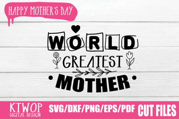 Download Free World Greatest Mother Graphic By Ktwop Creative Fabrica for Cricut Explore, Silhouette and other cutting machines.