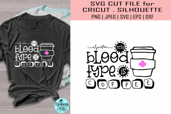 Download Free My Blood Type Is Coffee Nurse Graphic By Midmagart Creative for Cricut Explore, Silhouette and other cutting machines.