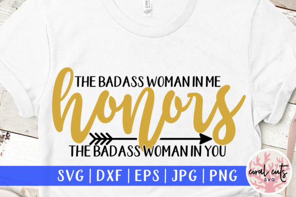 Download Free The Badass Woman In Me Honors The Badass Graphic By Coralcutssvg SVG Cut Files