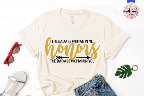 The Badass Woman in Me Honors the Badass Graphic Download