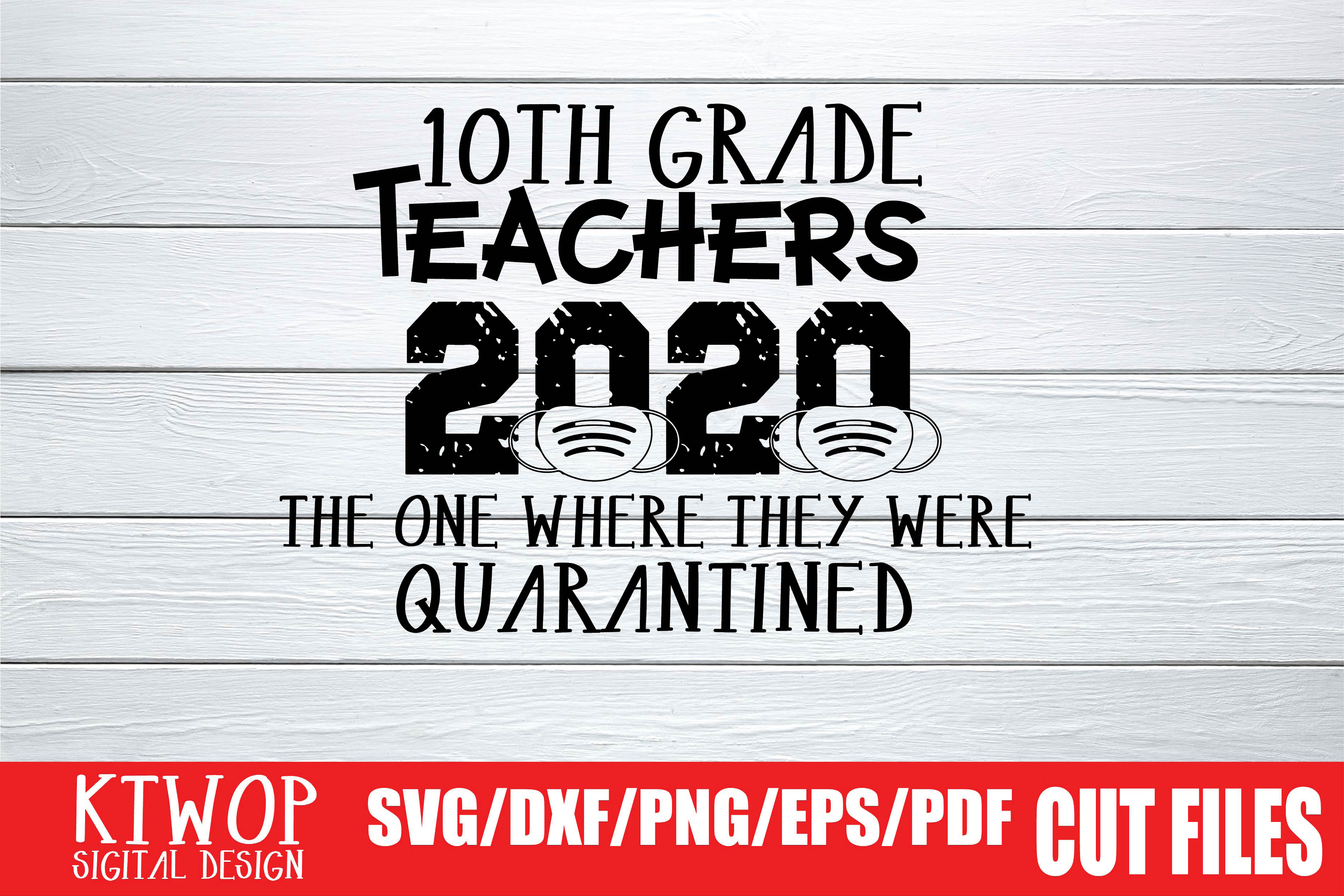 Download Free 10th Grade Teacher Quarantine 2020 Graphic By Ktwop Creative for Cricut Explore, Silhouette and other cutting machines.