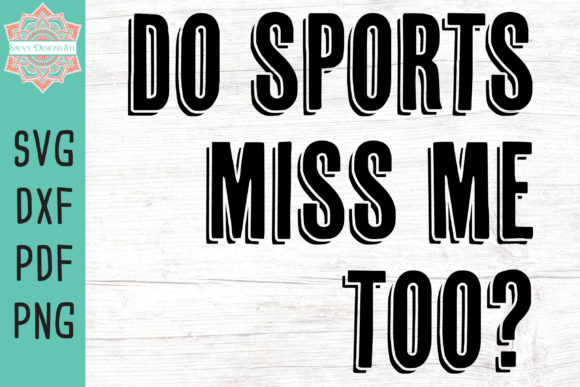 Print on Demand: Do Sports Miss Me Too? Graphic Crafts By savvydesignsstl