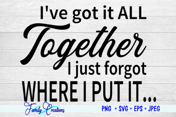Download Free I Got It All Together I Just Forgot Graphic By Family for Cricut Explore, Silhouette and other cutting machines.