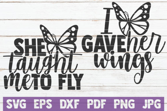 Download Free She Taught Me To Fly I Gave Her Wings Graphic By for Cricut Explore, Silhouette and other cutting machines.