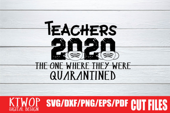 Download Free Teachers 2020 The One Where They Were Quarantined Graphic By for Cricut Explore, Silhouette and other cutting machines.