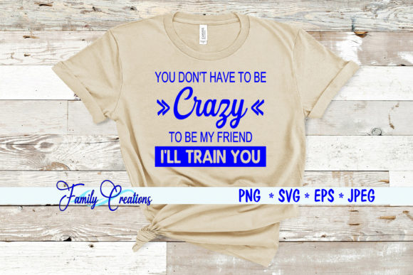 You Don T Have To Be Crazy Graphic By Family Creations