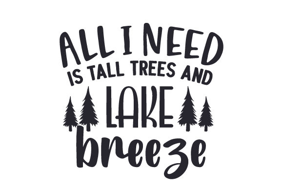 All I Need is Tall Trees and Lake Breeze Camping Craft Cut File By Creative Fabrica Crafts