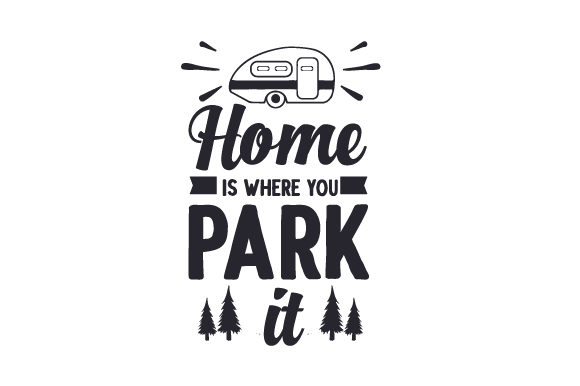 Home is Where You Park It Camping Craft Cut File By Creative Fabrica Crafts