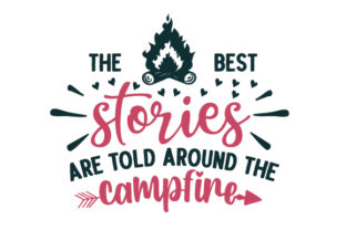 The Best Stories Are Told Around the Campfire Camping Craft Cut File By Creative Fabrica Crafts