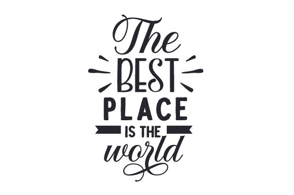 Download Free The Best Place Is The World Svg Cut File By Creative Fabrica Crafts Creative Fabrica for Cricut Explore, Silhouette and other cutting machines.