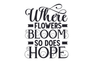Where Flowers Bloom, so Does Hope. Motivational Craft Cut File By Creative Fabrica Crafts
