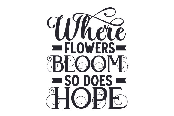 Download Free Where Flowers Bloom So Does Hope Archivos De Corte Svg Por for Cricut Explore, Silhouette and other cutting machines.