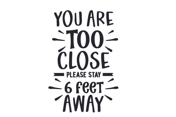 Download Free You Are Too Close Please Stay 6 Feet Away Svg Cut File By for Cricut Explore, Silhouette and other cutting machines.