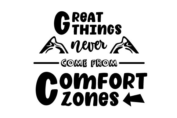 Great Things Never Come From Comfort Zones Svg Cut File By Creative Fabrica Crafts Creative Fabrica