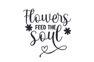 Flowers Feed the Soul Spring Craft Cut File By Creative Fabrica Crafts