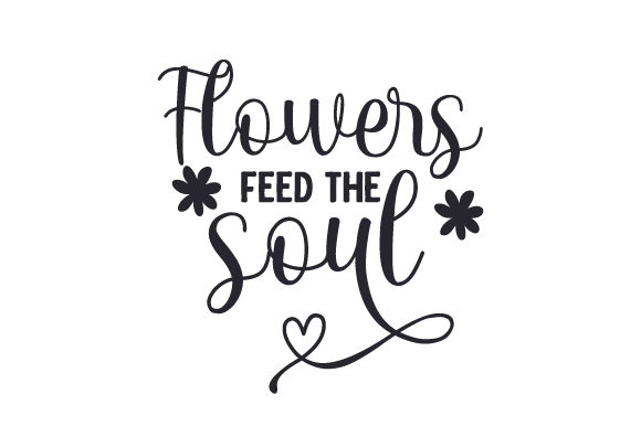 Download Free Flowers Feed The Soul Svg Cut File By Creative Fabrica Crafts for Cricut Explore, Silhouette and other cutting machines.