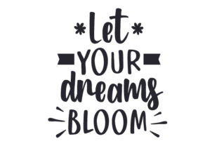 Let Your Dreams Bloom Spring Craft Cut File By Creative Fabrica Crafts