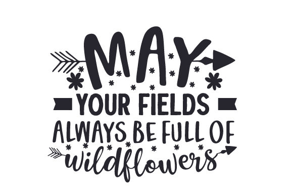 Download Free May Your Fields Always Be Full Of Wildflowers Svg Cut File By for Cricut Explore, Silhouette and other cutting machines.