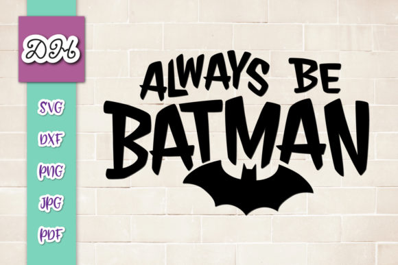 Download Free Always Be Batman Sarcastic Print Cut Graphic By Digitals By for Cricut Explore, Silhouette and other cutting machines.