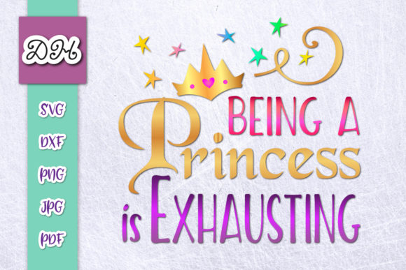 Download Free Being A Princess Is Exhausting Print Cut Graphic By Digitals By for Cricut Explore, Silhouette and other cutting machines.