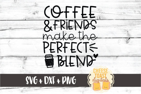 Download Free Coffee And Friends Make Perfect Blend Graphic By for Cricut Explore, Silhouette and other cutting machines.