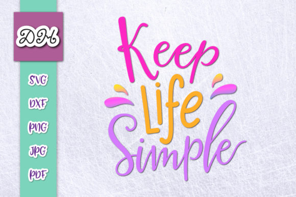 Download Free Keep Life Simple Inspirational Print Cut Graphic By Digitals By for Cricut Explore, Silhouette and other cutting machines.