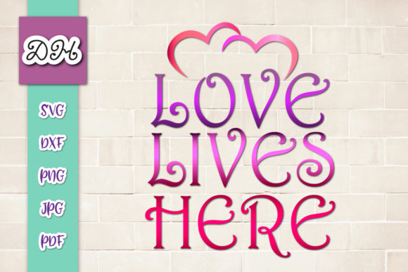 Download Free Love Lives Here Family House Print Cut Graphic By Digitals By for Cricut Explore, Silhouette and other cutting machines.