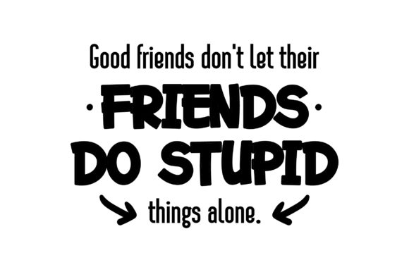 Good Friends Don't Let Their Friends Do Stupid Things Alone Friendship Craft Cut File By Creative Fabrica Crafts - Image 2