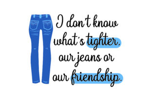 I Don't Know What's Tighter, Our Jeans or Our Friendship. Friendship Craft Cut File By Creative Fabrica Crafts