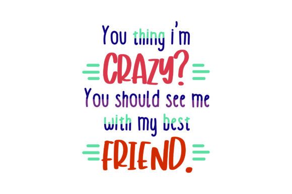 Download Free You Think I M Crazy You Should See Me With My Best Friend Svg for Cricut Explore, Silhouette and other cutting machines.
