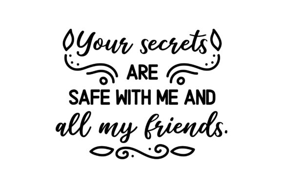 Download Free Your Secrets Are Safe With Me And All My Friends Svg Cut File for Cricut Explore, Silhouette and other cutting machines.