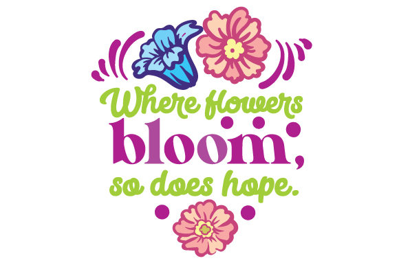 Download Free Where Flowers Bloom So Does Hope Svg Cut File By Creative for Cricut Explore, Silhouette and other cutting machines.