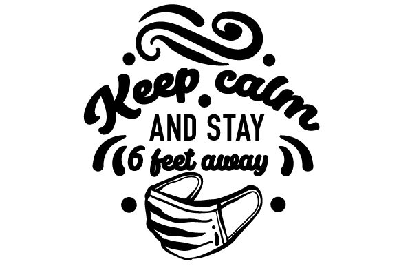 Keep Calm and Stay 6 Feet Away Quotes Craft Cut File By Creative Fabrica Crafts - Image 1